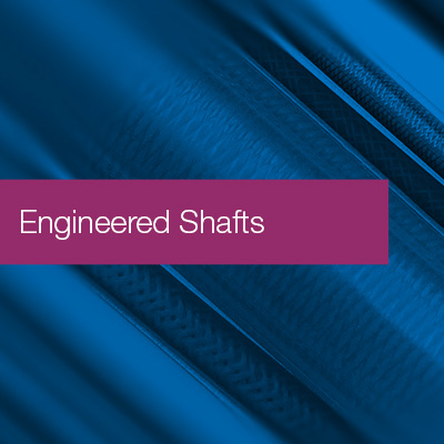 Engineered Shafts
